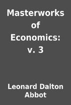 Masterworks of Economics: v. 3 by Leonard…