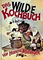 Das Wild(e Kochbuch by Hubert Weidinger