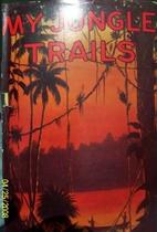 My jungle trails ; a narrative of adventures…