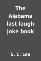 The Alabama last laugh joke book by S. C.…