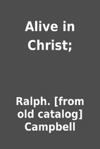 Alive in Christ; by Ralph. [from old…