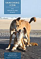 Vanishing icon : the Fraser Island dingo by…