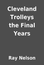 Cleveland Trolleys the Final Years by Ray…