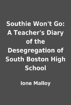 Southie Won't Go: A Teacher's Diary of the…