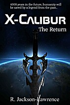 X-Calibur: The Return by R Jackson-Lawrence