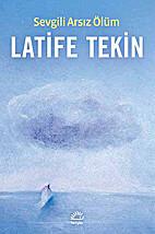 Sevgili Arsız Ölüm by Latife Tekin