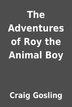 The Adventures of Roy the Animal Boy by…