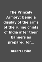 The Princely Armory: Being a display of the…