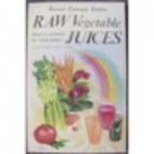 Raw Vegetable Juices by N. W. Walker