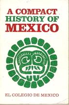 A Compact history of Mexico by Colegio de…
