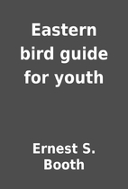 Eastern bird guide for youth by Ernest S.…