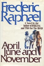 April, June and November by Frederic Raphael