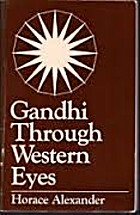 Gandhi Through Western Eyes by Horace…