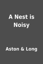 A Nest is Noisy by Aston & Long