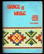 Dance a while: Handbook of folk, square, and…