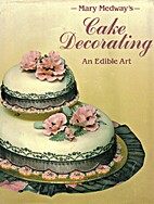 Cake Decorating : An Edible Art by Mary…
