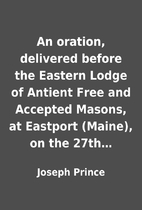 An oration, delivered before the Eastern…