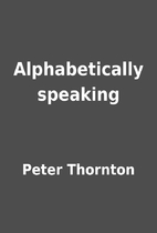 Alphabetically speaking by Peter Thornton
