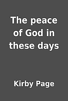 The peace of God in these days by Kirby Page