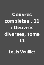 Oeuvres complètes , 11 : Oeuvres diverses,…