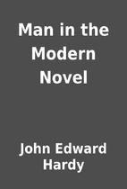 Man in the Modern Novel by John Edward Hardy