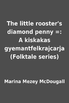 The little rooster's diamond penny =: A…