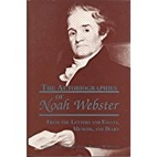 The autobiographies of Noah Webster : from…