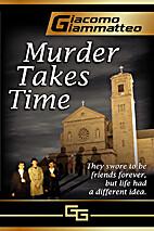 Murder Takes Time by Giacomo Giammatteo