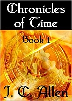 Chronicles of Time: Book 1 by J. C. Allen