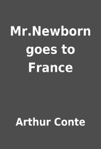 Mr.Newborn goes to France by Arthur Conte