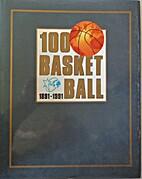 100 Years of Basketball 1891-1991 by Dario…