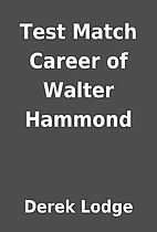 Test Match Career of Walter Hammond by Derek…