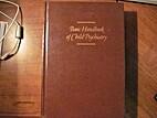Basic Handbook of Child Psychiatry, Volume…