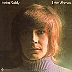 I Am Woman by Words and music by Helen Reddy…