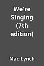We're Singing (7th edition) by Mac Lynch