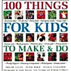 100 Things for Kids to Make & Do by Marion…