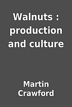 Walnuts : production and culture by Martin…