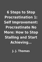 6 Steps to Stop Procrastination 1: Self…