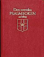 Den svenska psalmboken : av konungen gillad…