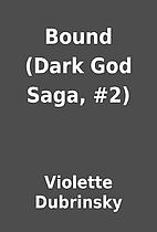 Bound (Dark God Saga, #2) by Violette…