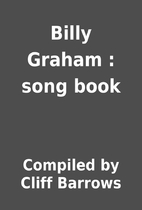 Billy Graham : song book by Compiled by…