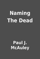 Naming The Dead by Paul J. McAuley