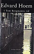 I Tom Bergmanns tid : roman by Edvard Hoem