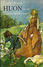 Huon en de ganzenjonkvrouw by Alet Schouten