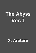 The Abyss Ver.1 by X. Aratare
