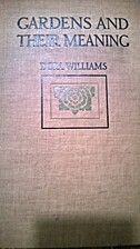 Gardens and Their Meaning, by Dora Williams:…