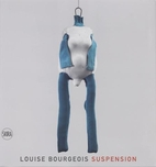 Louise Bourgeois: Suspension by Robert…