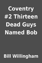 Coventry #2 Thirteen Dead Guys Named Bob by…