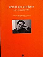 Bolaño por sí mismo by Roberto Bolaño