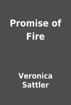 Promise of Fire by Veronica Sattler